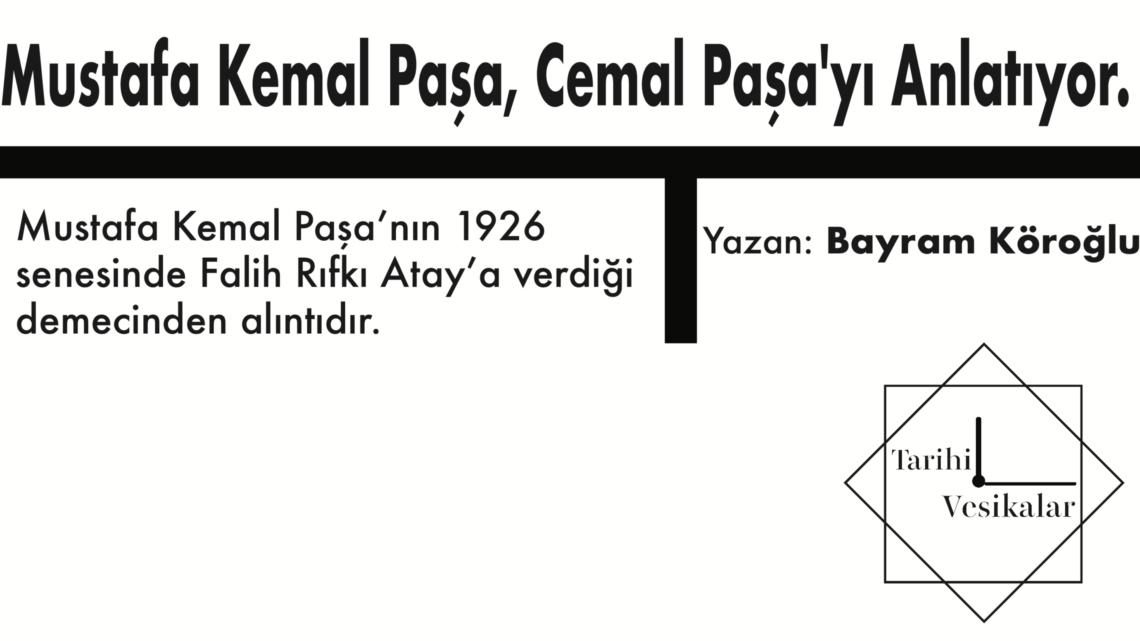 Mustafa Kemal Paşa, Cemal Paşa'yı Anlatıyor.