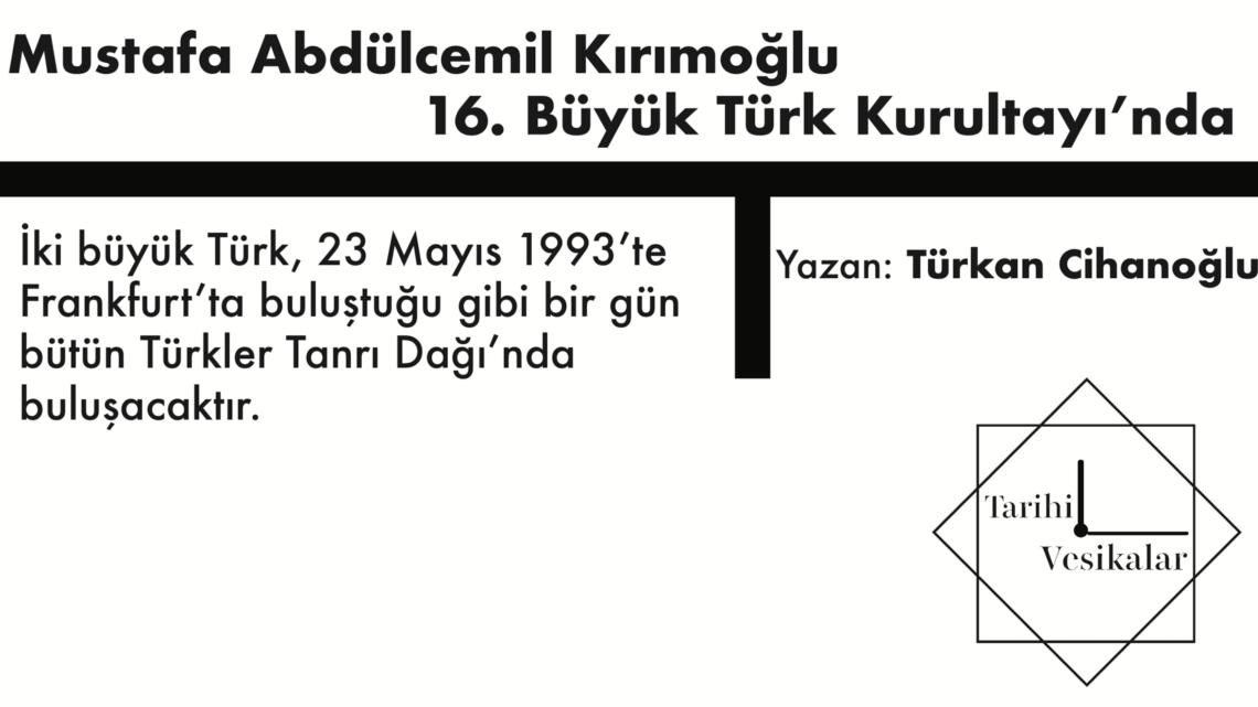 Mustafa Abdülcemil Kırımoğlu 16. Büyük Türk Kurultayı'nda