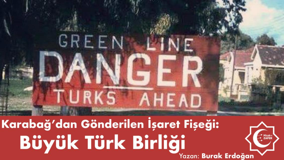 Karabağ'dan Gönderilen İşaret Fişeği: Büyük Türk Birliği