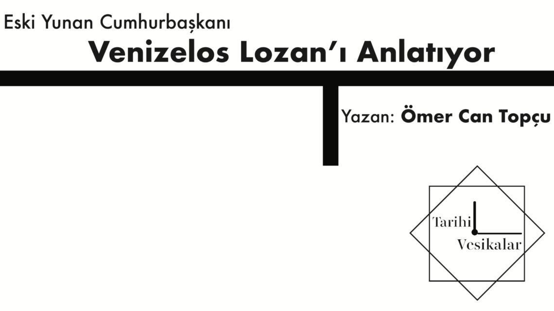 Eski Yunan Cumhurbaşkanı Venizelos Lozan'ı Anlatıyor