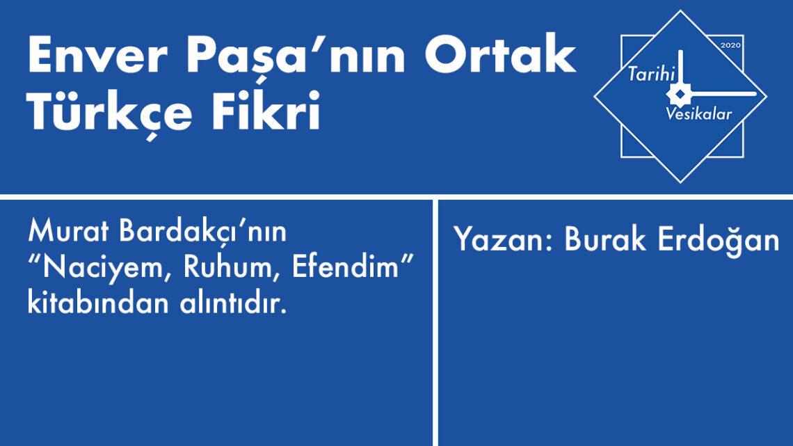 Enver Paşa'nın Ortak Türkçe Fikri