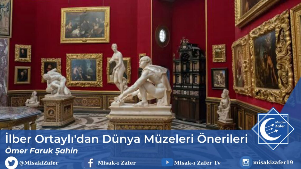 İlber Ortaylı'dan Dünya Müzeleri Önerileri