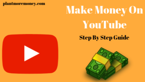 How To Make Money On YouTube (Step by Step Guide)