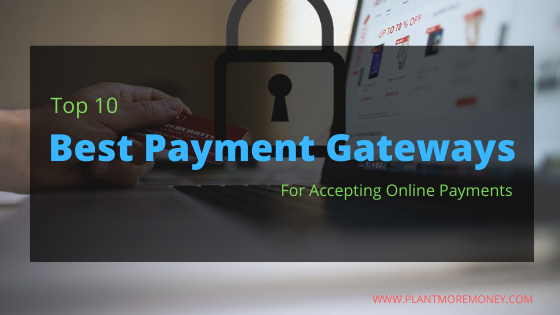 Top 10 Best Payment Gateways For Accepting Online Payments