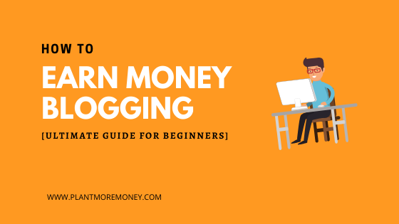 How to Earn Money Blogging in 2021 (Ultimate Guide For Beginners)