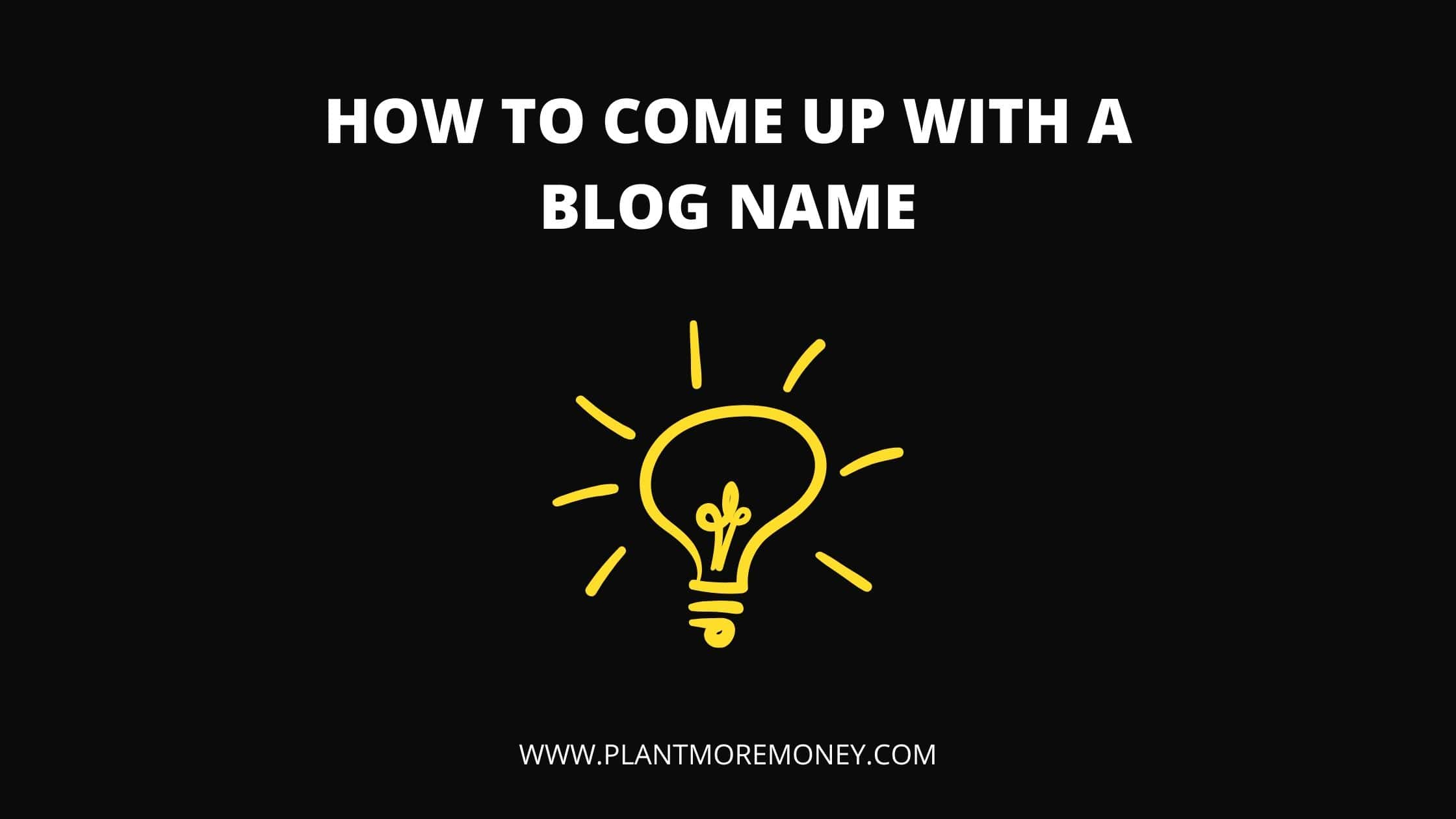 How To Come Up With A Good Blog Name [Awesome Ideas]
