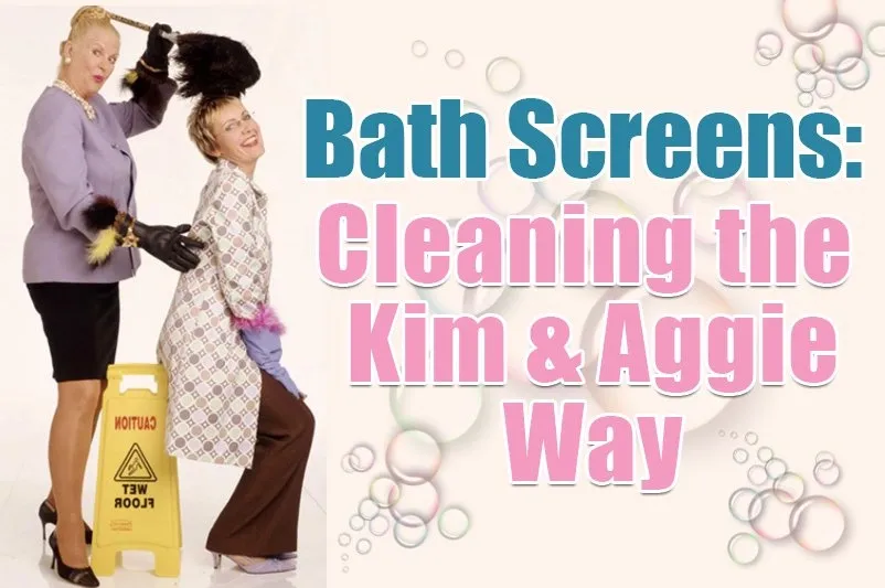 Bath Screens – Cleaning the Kim and Aggie way