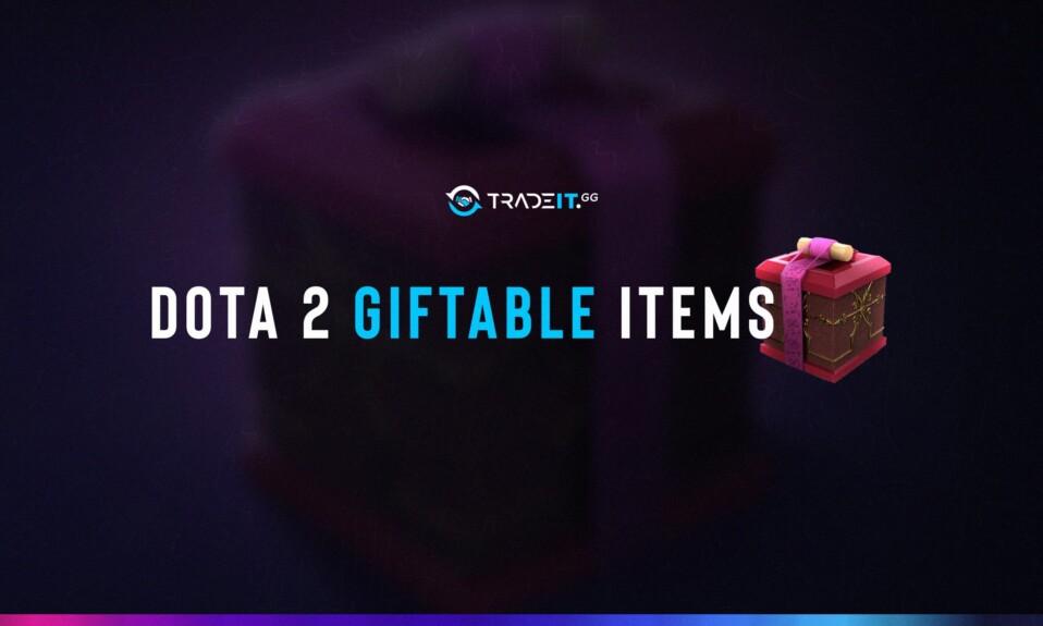 dota 2 giftable items