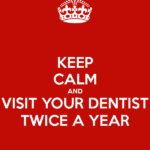 keep-calm-and-visit-your-dentist-twice-a-year