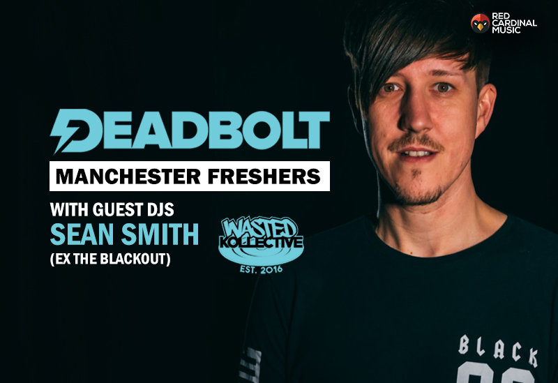 Deadbolt Manchester Freshers 2019 with Sean Smith & Wasted Kollective - Red Cardinal Music