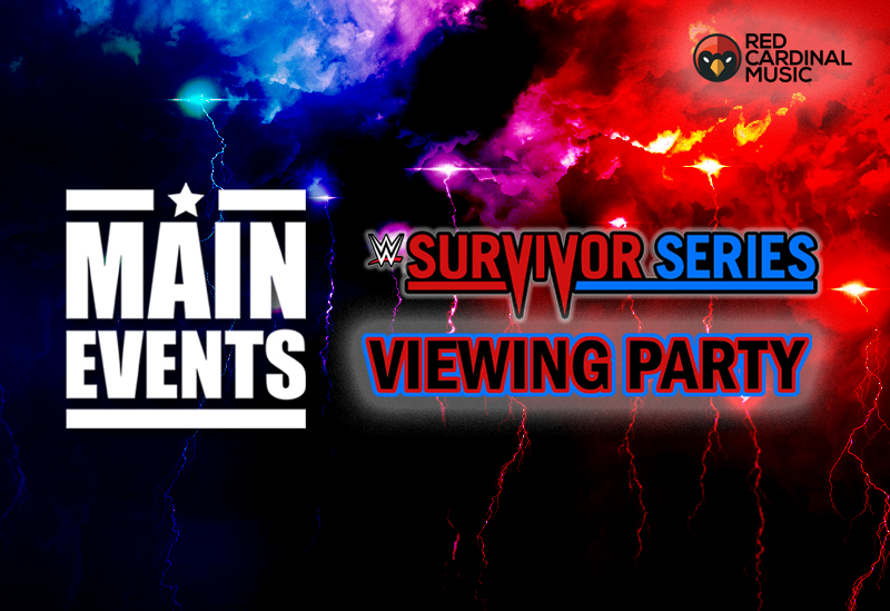 Main Events - Survivor Series 2019 Viewing Party Manchester - Red Cardinal Music