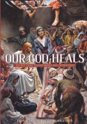 Our God Heals Fr. Nicholas Broadbridge OSB