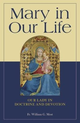 MARY IN OUR LIFE Fr. William Most