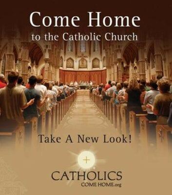 Come Home to the Catholic Church.
