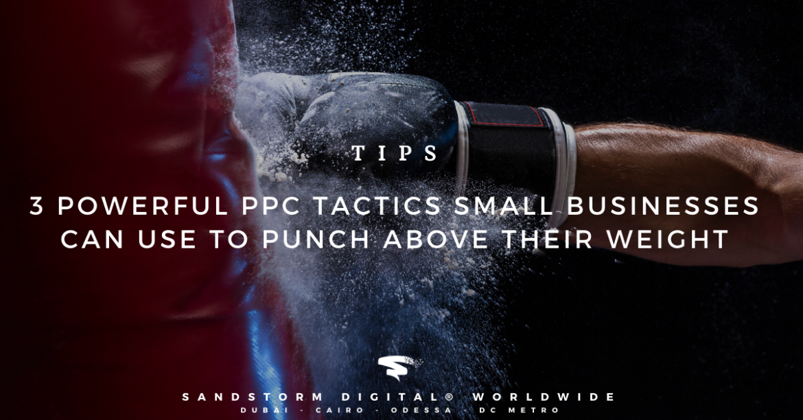 3 Powerful PPC Tactics Small Businesses Can Use to Punch above Their Weight (1)
