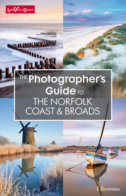 The Photographers Guide to The Norfolk Coast and Broads - a photography location guide book
