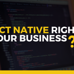Part 2- Is React Native Right for Your Business?