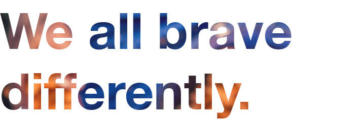 We-all-brave-differently