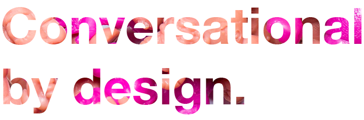 conversational by design