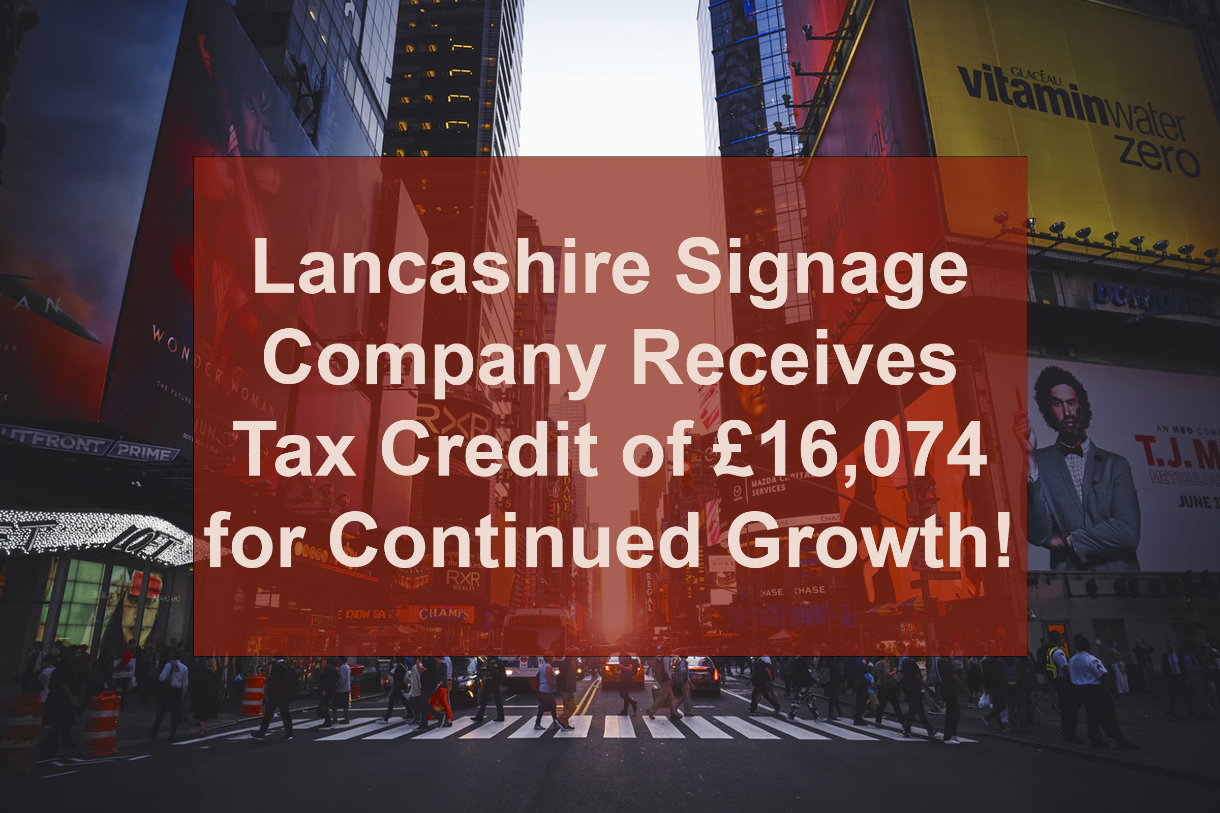 Lancashire Signage Company Receives Tax Credit of £16,074 for Continued Growth!