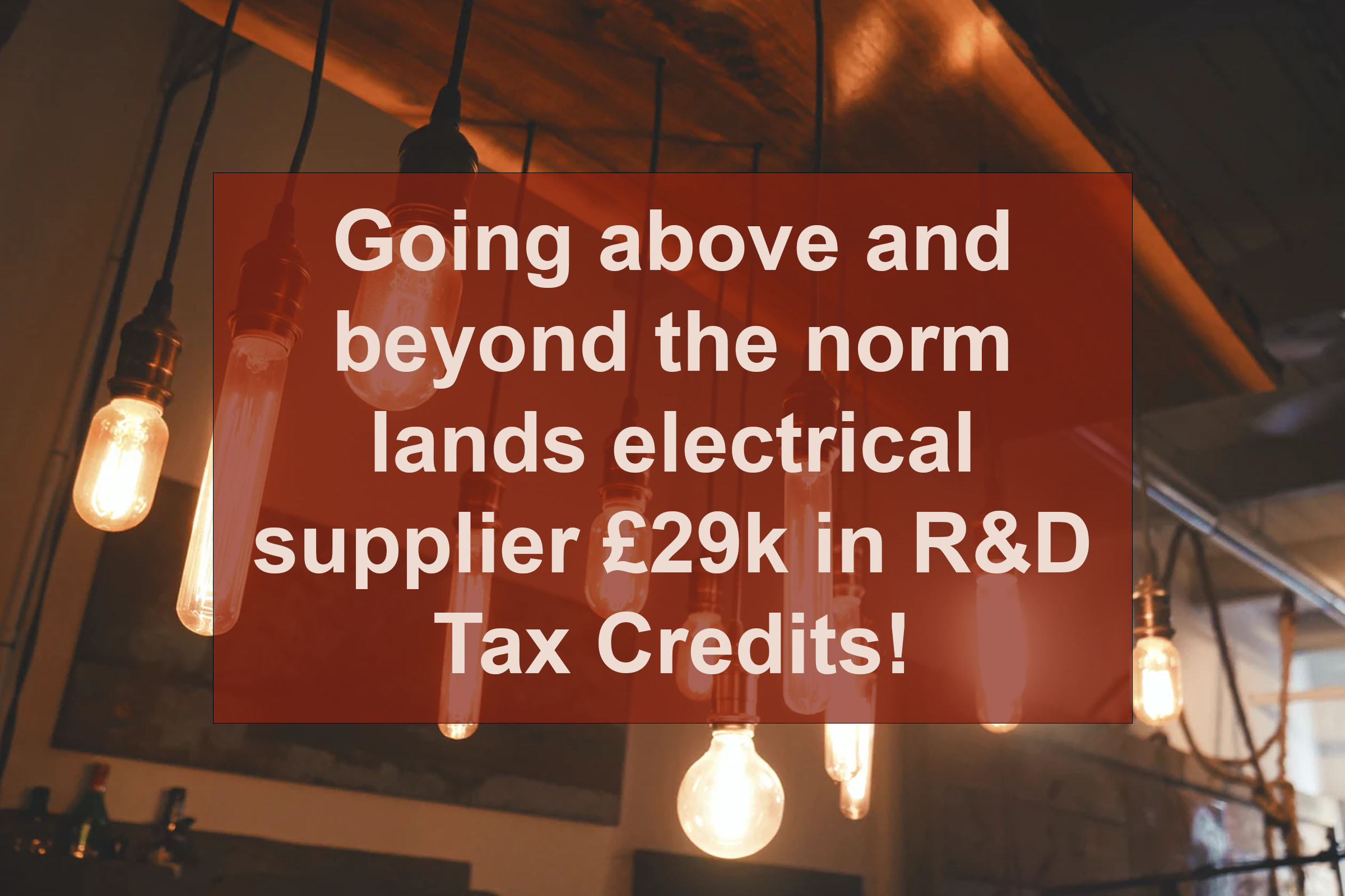 Going above and beyond the norm lands electrical supplier £29k in R&D Tax Credits