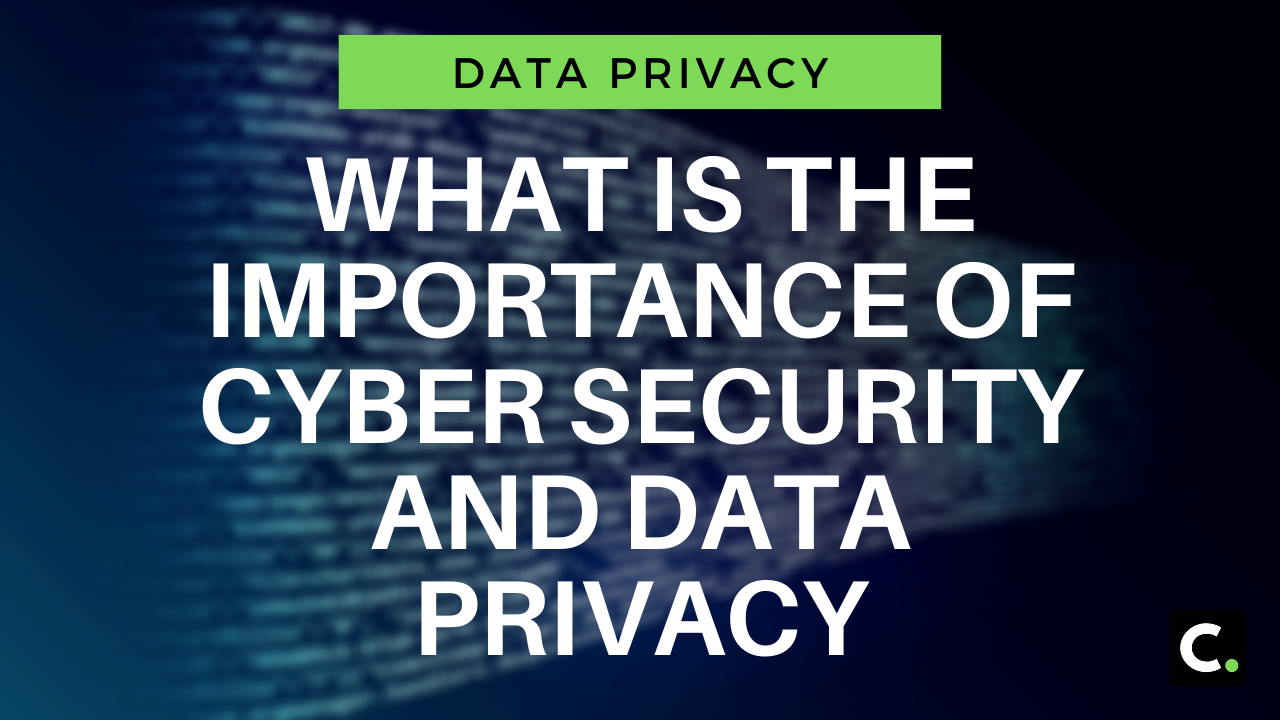 What Is The Importance Of Cyber Security And Data Privacy