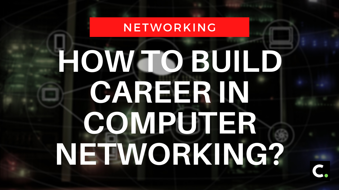 How to build career in computer networking?