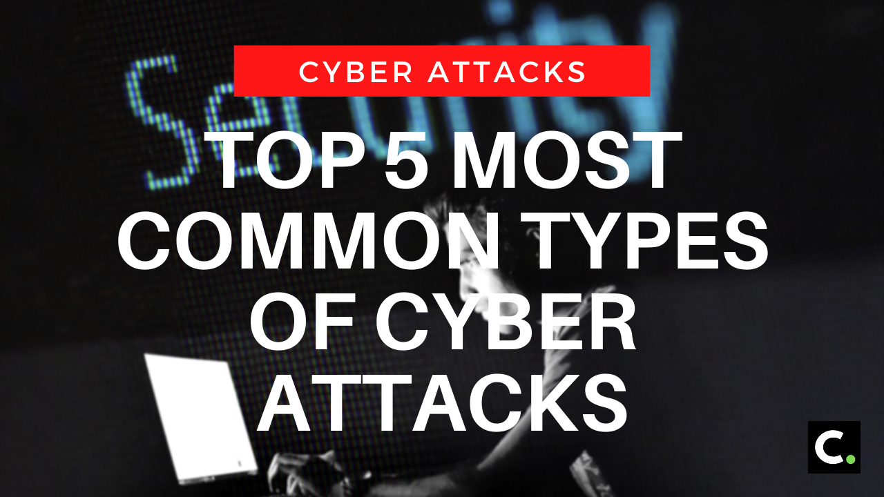 Top 5 Most Common Types Of Cyber Attacks