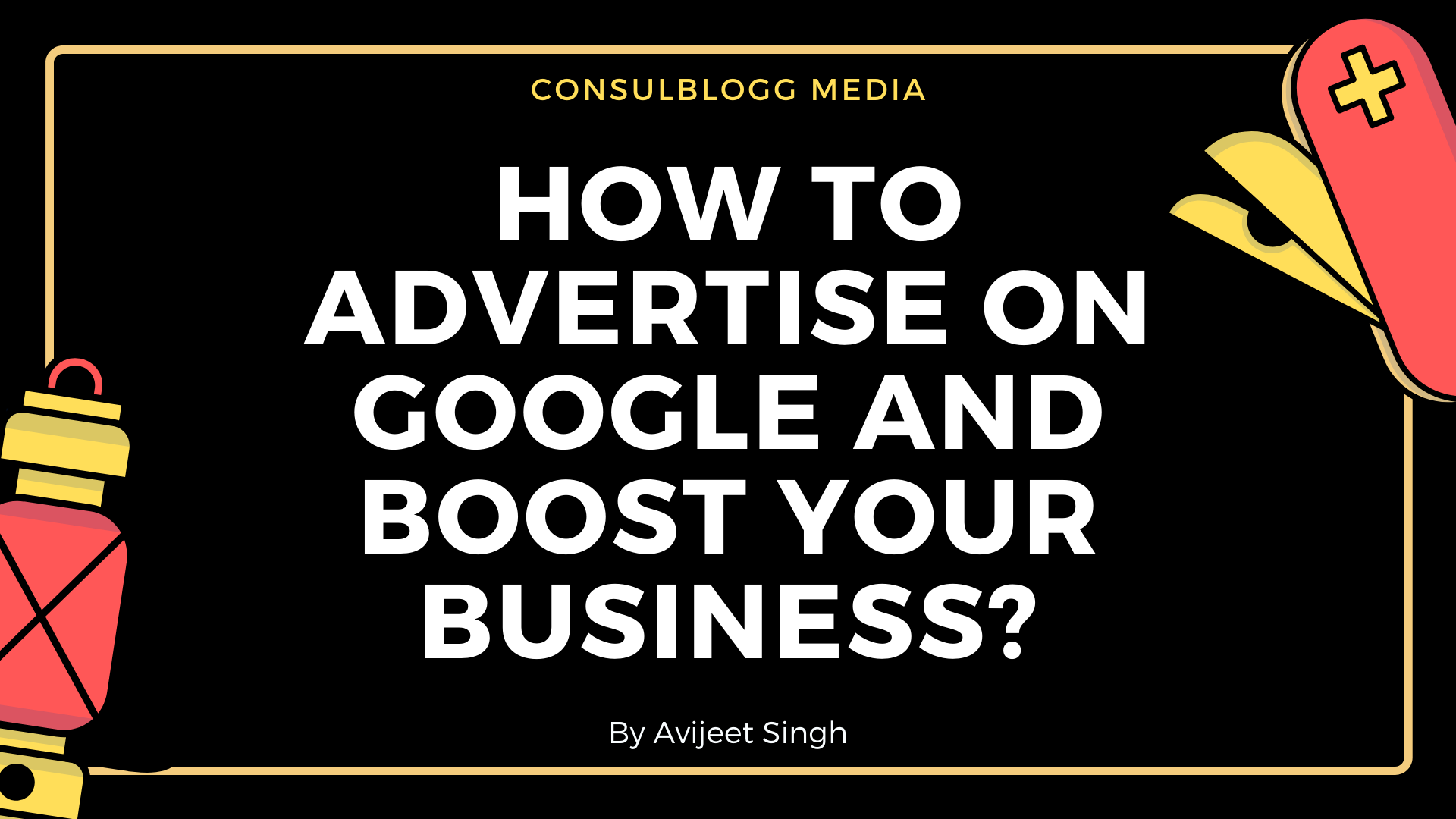 How To Advertise On Google And Boost Your Business