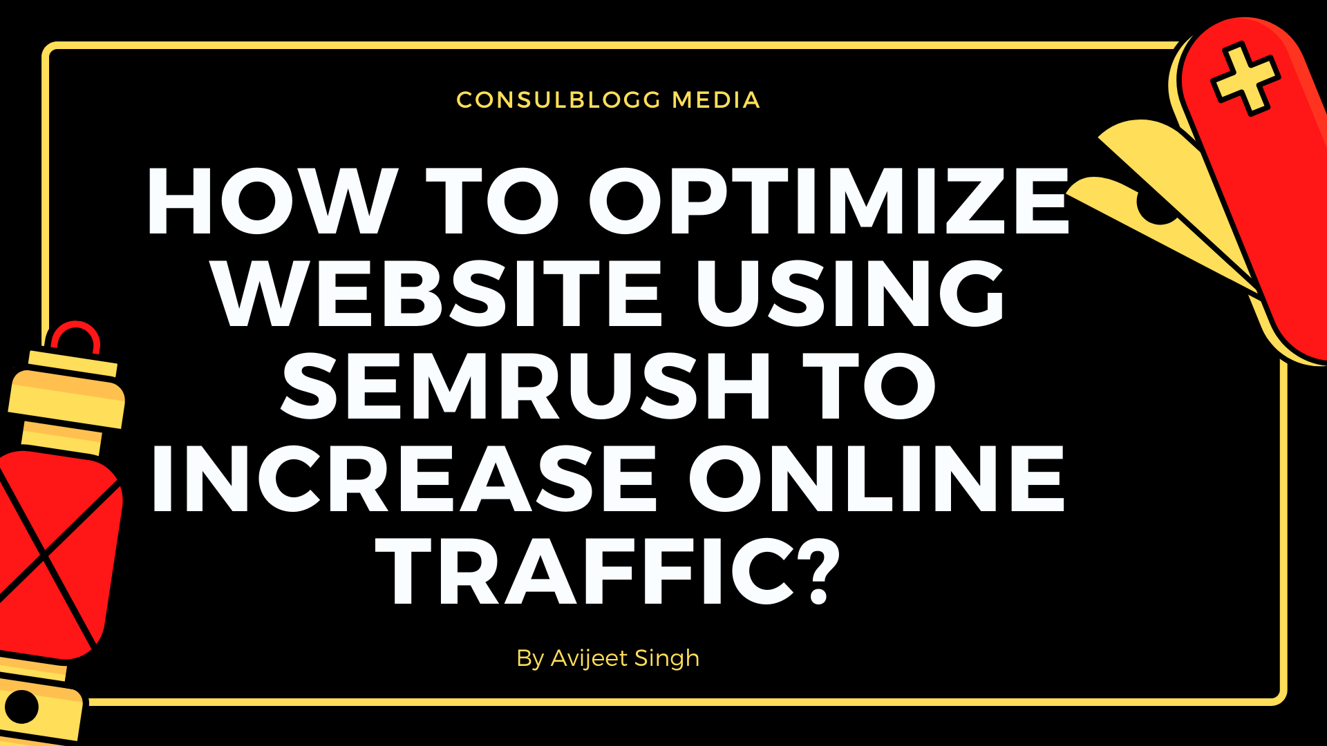 How to optimize website using SEMrush to increase online traffic?