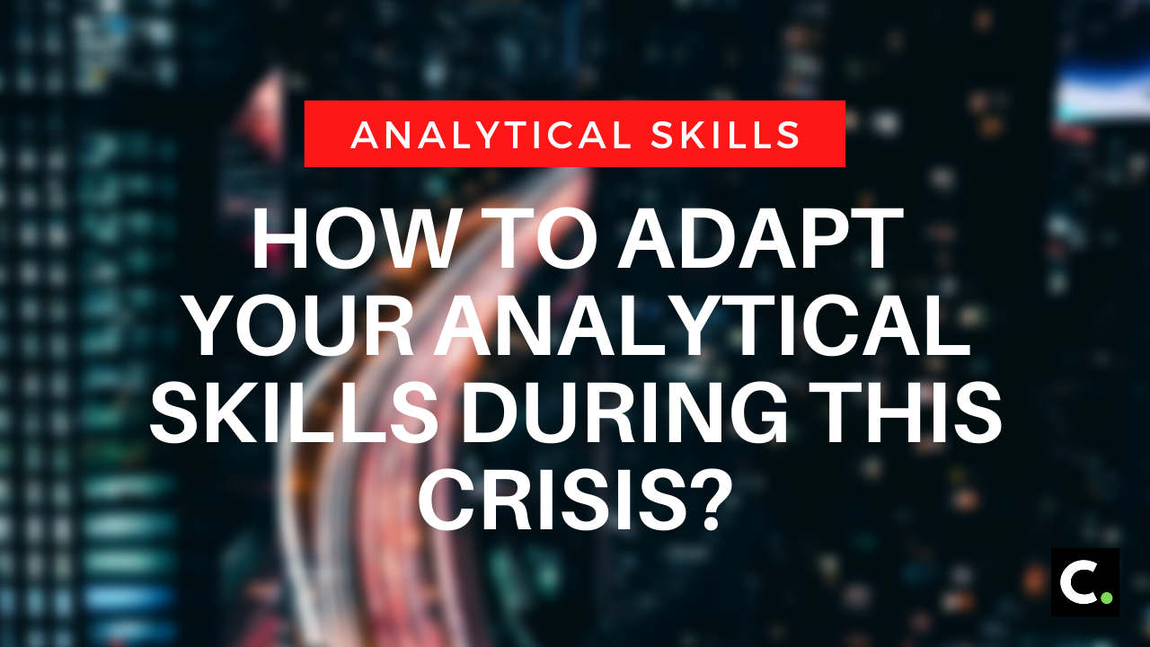 How to adapt your analytical skills during this crisis?