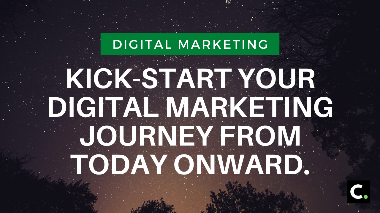 Kick-Start Your Digital Marketing Journey From Today Onward.