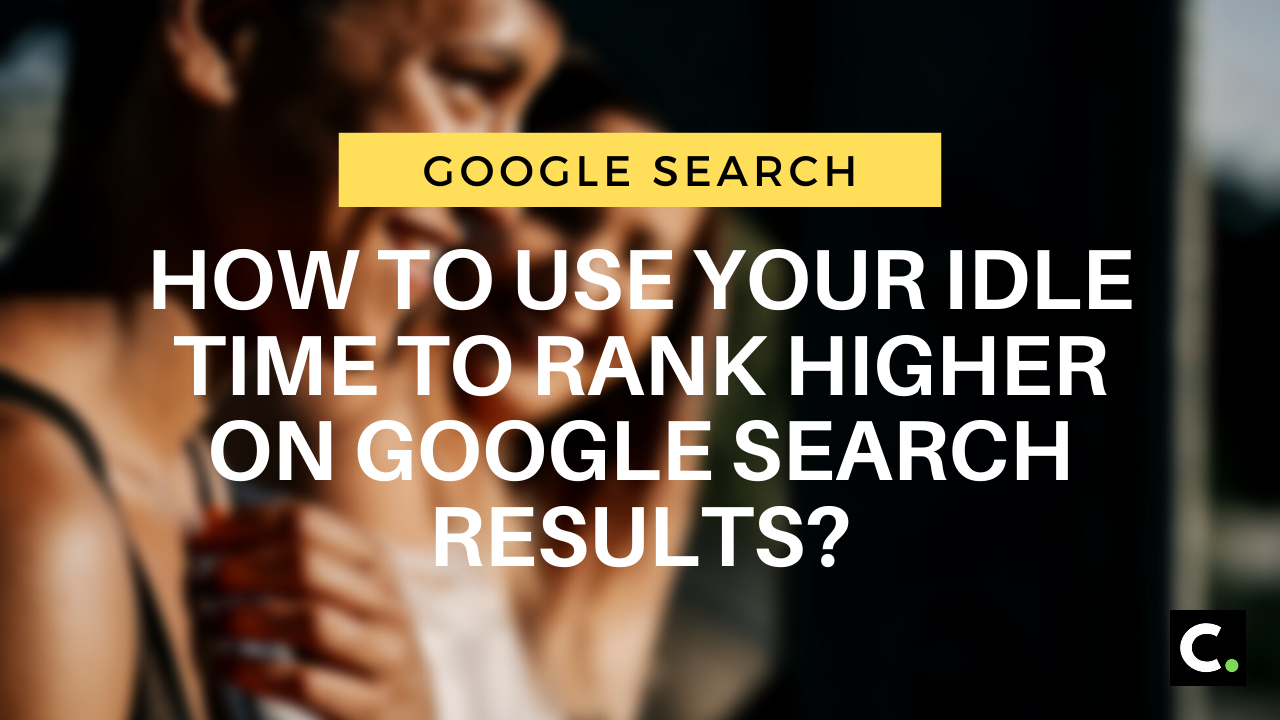 How to use your idle time to rank higher on Google search results?