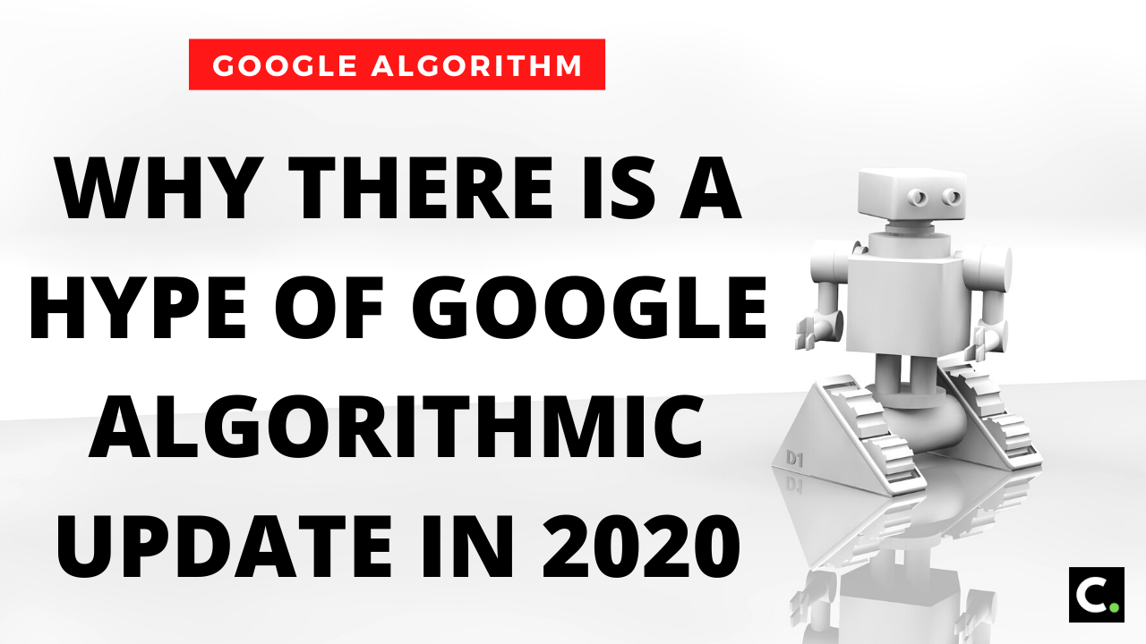 Why There Is A Hype Of Google Algorithmic Update In 2020