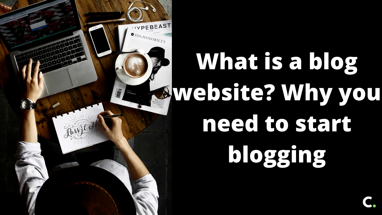 What is a blog website? Why you need to start blogging
