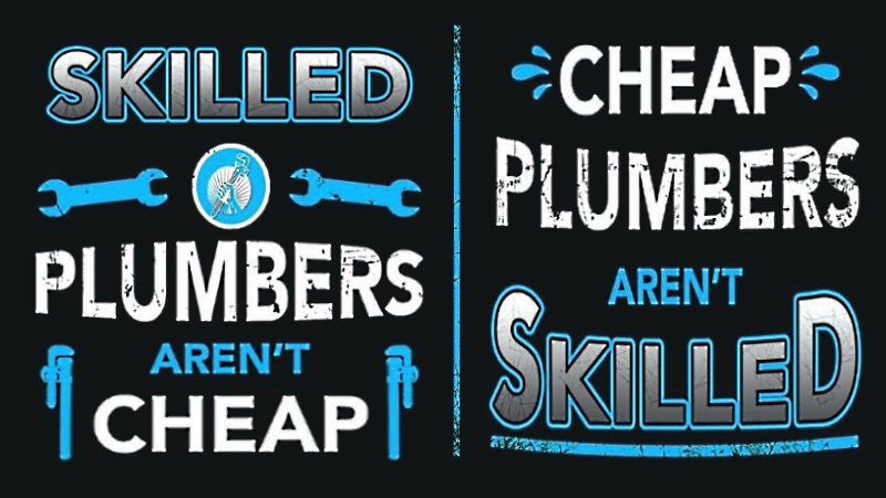 Skilled Plumbers Arent Cheap - Cheap Plumbers Arent Skilled