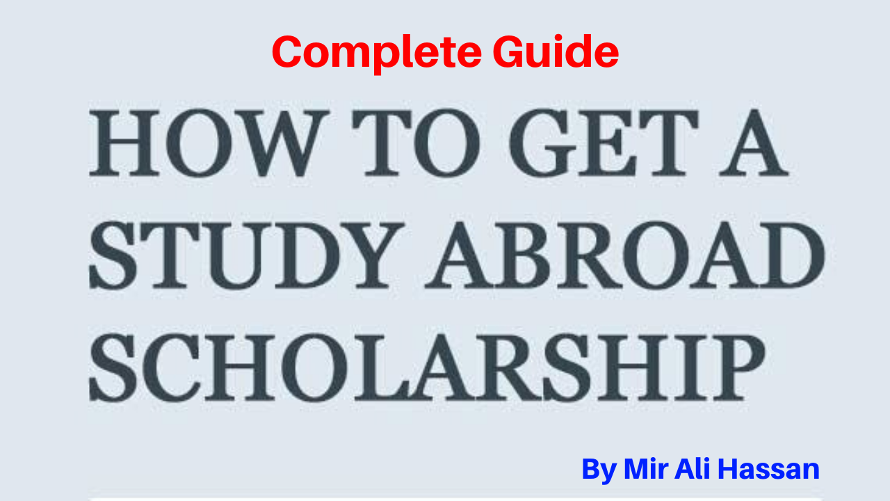 Scholarships for Abroad Study Complete Guide by Mir Ali Hassan