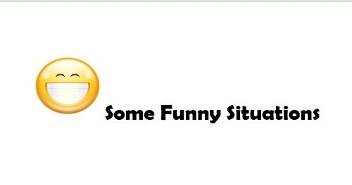 Some Funny Situations