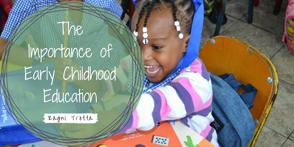 The Importance Of Early Childhood Education Ragni Trotta 2