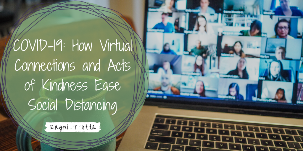 Covid 19 How Virtual Connections And Acts Of Kindness Ease Social Distancing