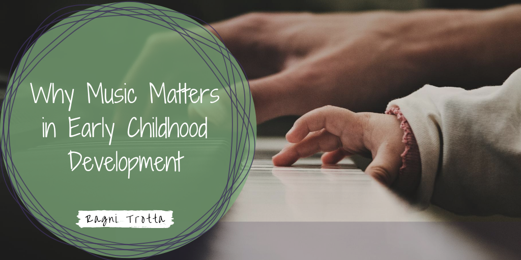 Why Music Matters In Early Childhood Development