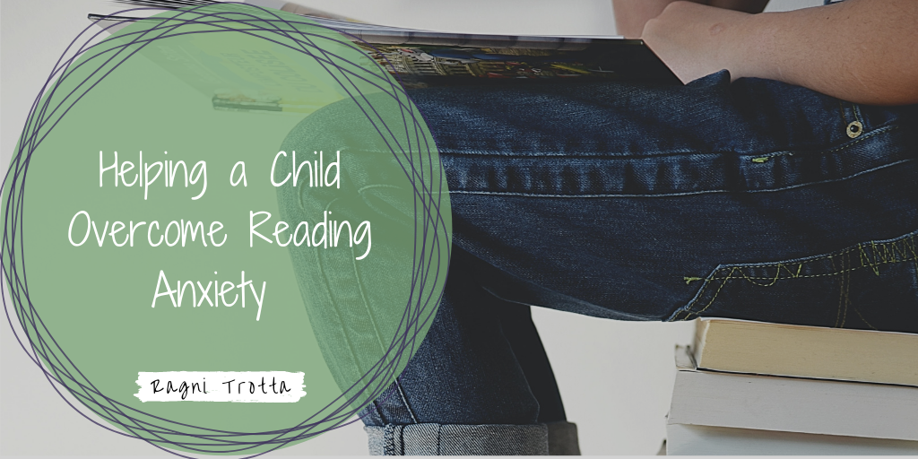 Helping a Child Overcome Reading Anxiety