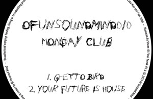 monday club, ghetto bird, your future is house, skream, of unsound mind, premiere, soundspace