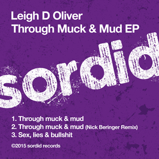 leigh d oliver, nick beringer, sordid records, through much and mud, soundspace, premiere, tech house