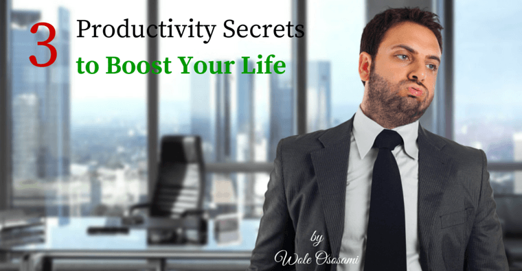 3 Productivity Secrets to Boost Your Life