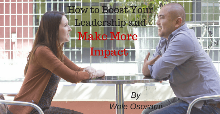 How to Boost Your Leadership and Make More Impact