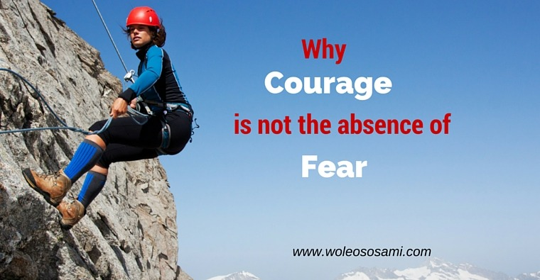 Why Courage Is Not The Absence Of Fear