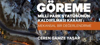 Göreme Milli Park Statüsünün Kaldırılması Kararı: Mekansal Bir Değerlendirme