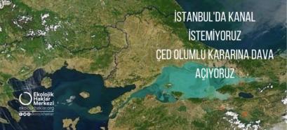 İSTANBUL'DA KANAL İSTEMİYORUZ, DAVA AÇIYORUZ