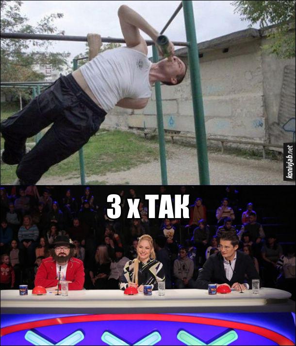 Прикол Україна має талант. Чоловік на поперечині (турнику) тримається на одній руці, яка за спиною. Іншою рукою тримає пляшку пива і п'є його. Всі судді сказали так